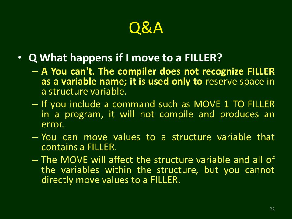 Q&A 32 Q What happens if I move to a FILLER. – A You can t.
