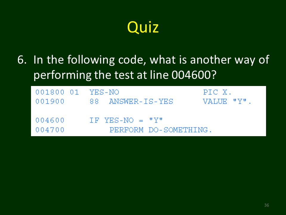 Quiz 36 6.In the following code, what is another way of performing the test at line 004600