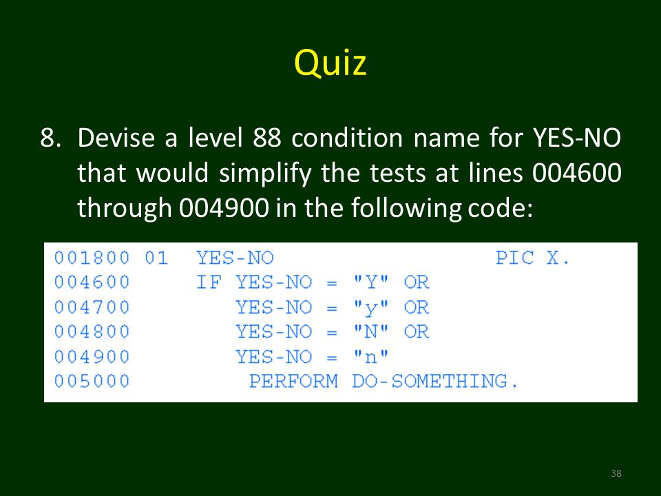 Quiz 38 8.Devise a level 88 condition name for YES-NO that would simplify the tests at lines 004600 through 004900 in the following code: