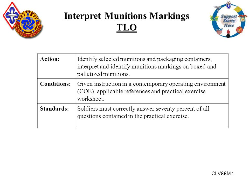 CLV88M 1 Interpret Munitions Markings TLO Action:Identify selected munitions and packaging containers, interpret and identify munitions markings on bo