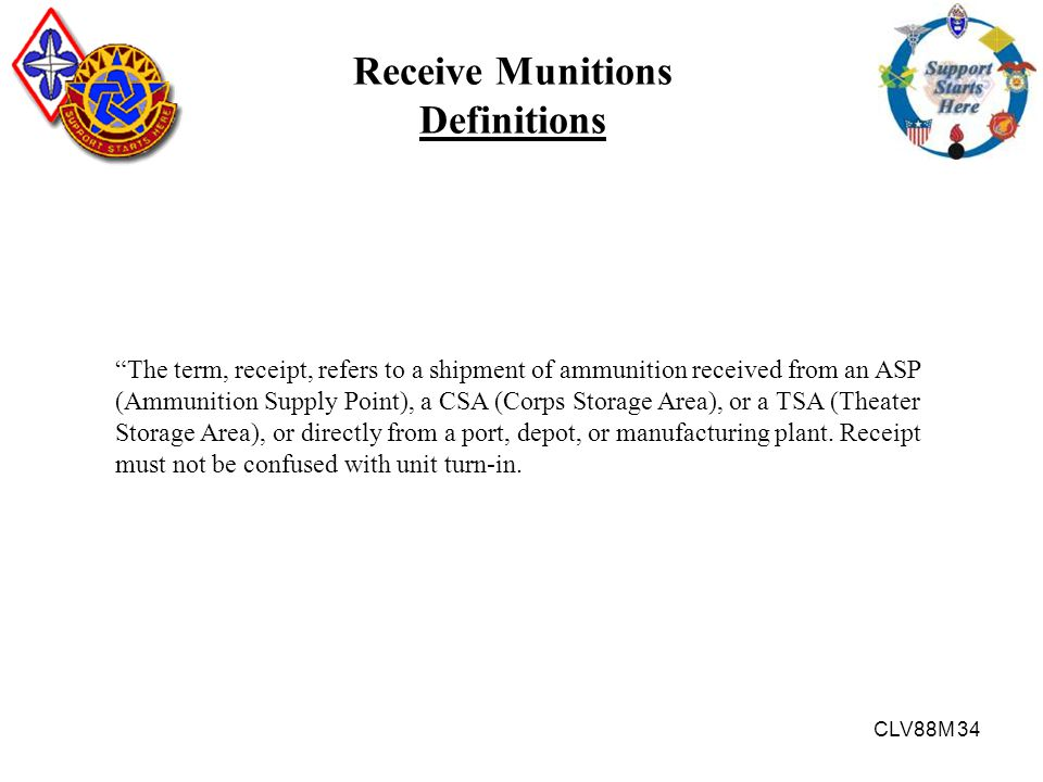 """CLV88M 34 Receive Munitions Definitions """"The term, receipt, refers to a shipment of ammunition received from an ASP (Ammunition Supply Point), a CSA ("""