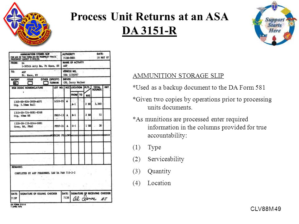 CLV88M 49 Process Unit Returns at an ASA DA 3151-R AMMUNITION STORAGE SLIP *Used as a backup document to the DA Form 581 *Given two copies by operatio