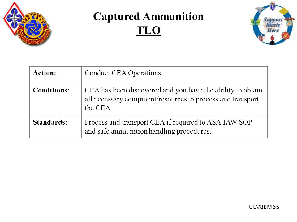 CLV88M 65 Captured Ammunition TLO Action:Conduct CEA Operations Conditions:CEA has been discovered and you have the ability to obtain all necessary eq