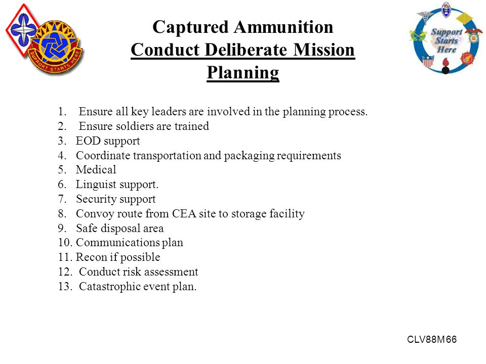 CLV88M 66 Captured Ammunition Conduct Deliberate Mission Planning 1. Ensure all key leaders are involved in the planning process. 2. Ensure soldiers a
