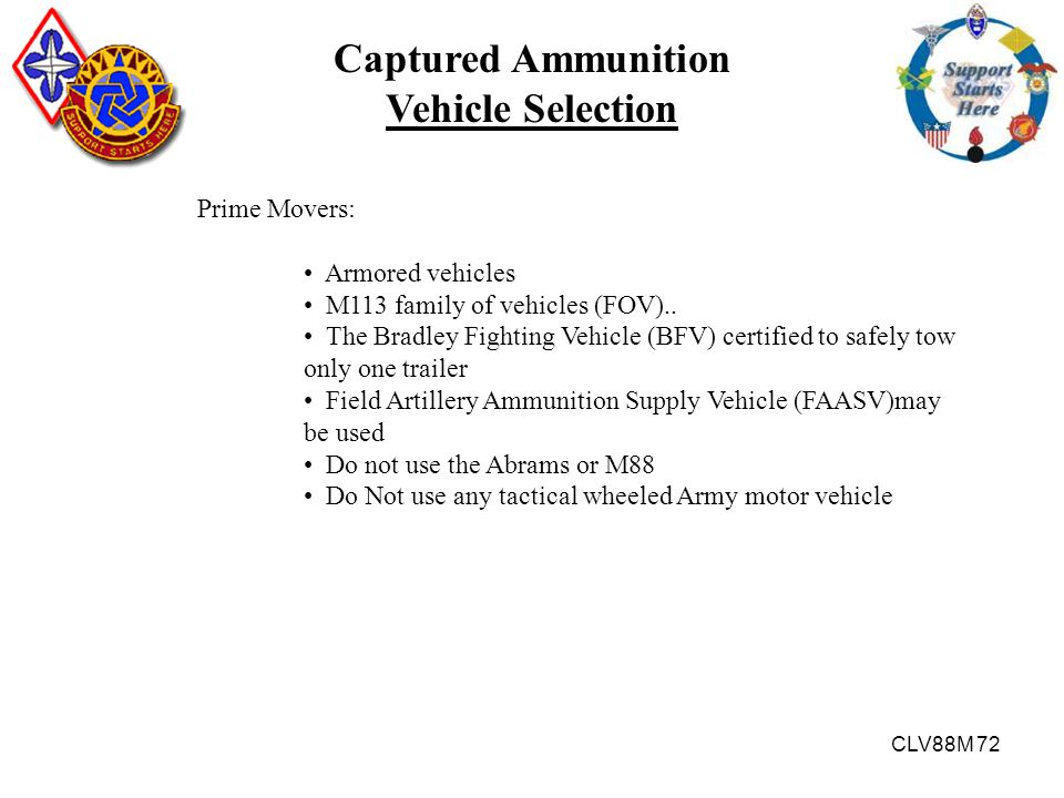 CLV88M 72 Captured Ammunition Vehicle Selection Prime Movers: Armored vehicles M113 family of vehicles (FOV).. The Bradley Fighting Vehicle (BFV) cert