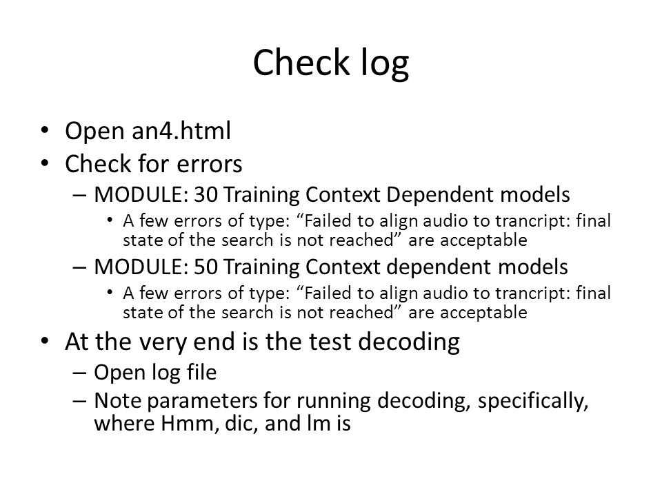 """Check log Open an4.html Check for errors – MODULE: 30 Training Context Dependent models A few errors of type: """"Failed to align audio to trancript: fin"""