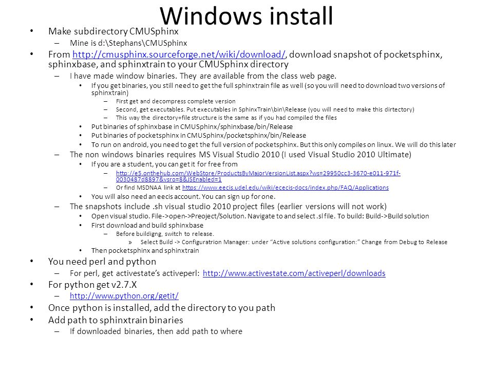 Windows install Make subdirectory CMUSphinx – Mine is d:\Stephans\CMUSphinx From http://cmusphinx.sourceforge.net/wiki/download/, download snapshot of
