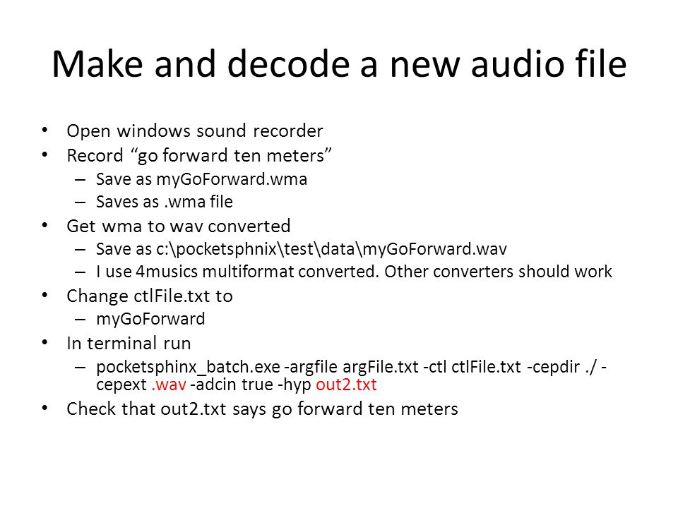 """Make and decode a new audio file Open windows sound recorder Record """"go forward ten meters"""" – Save as myGoForward.wma – Saves as.wma file Get wma to w"""