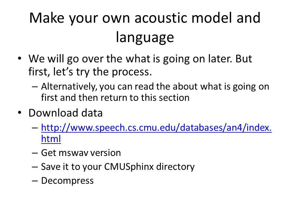 Running with other models Many acoustic and language models are available at – http://sourceforge.net/projects/cmusphinx/files/A coustic%20and%20Language%20Models/