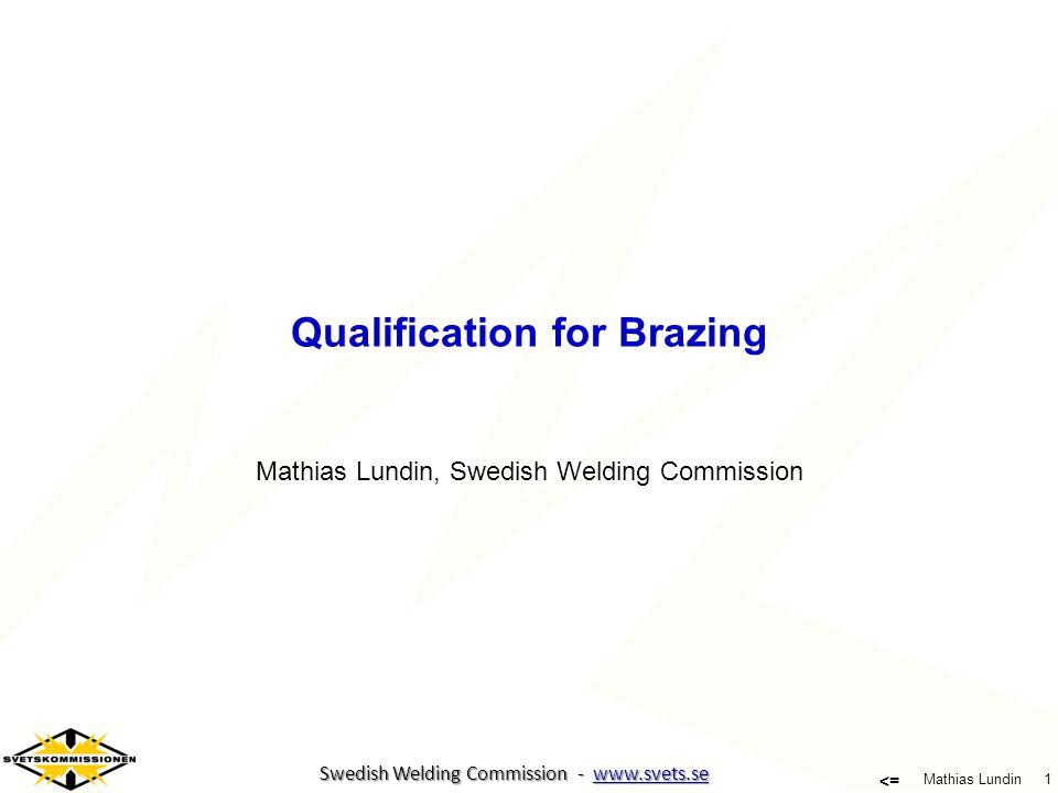 1 Mathias Lundin <= Swedish Welding Commission - www.svets.se Swedish Welding Commission - www.svets.se Qualification for Brazing Mathias Lundin, Swed