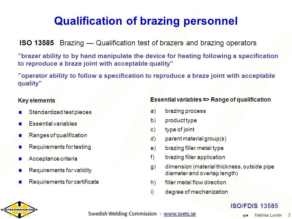 3 Mathias Lundin <= Swedish Welding Commission - www.svets.se Swedish Welding Commission - www.svets.se Qualification of brazing personnel ISO 13585Br