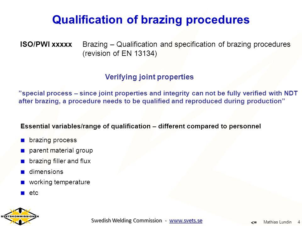 4 Mathias Lundin <= Swedish Welding Commission - www.svets.se Swedish Welding Commission - www.svets.se ISO/PWI xxxxxBrazing – Qualification and speci