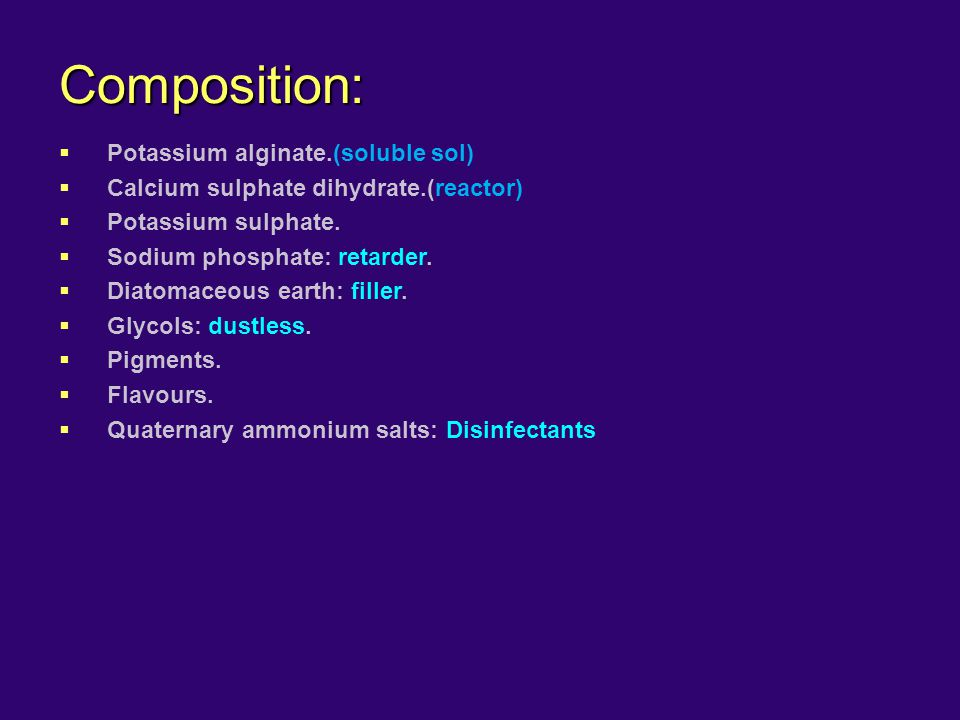 Composition:  Potassium alginate.(soluble sol)  Calcium sulphate dihydrate.(reactor)  Potassium sulphate.  Sodium phosphate: retarder.  Diatomace