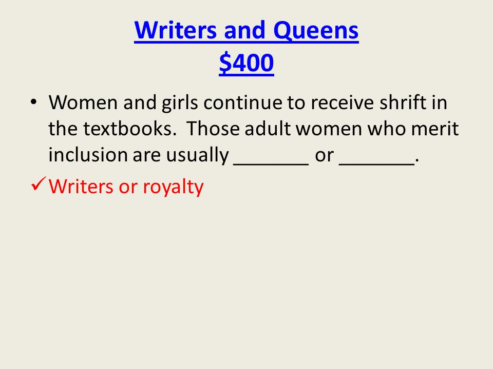 Writers and Queens $400 Women and girls continue to receive shrift in the textbooks.