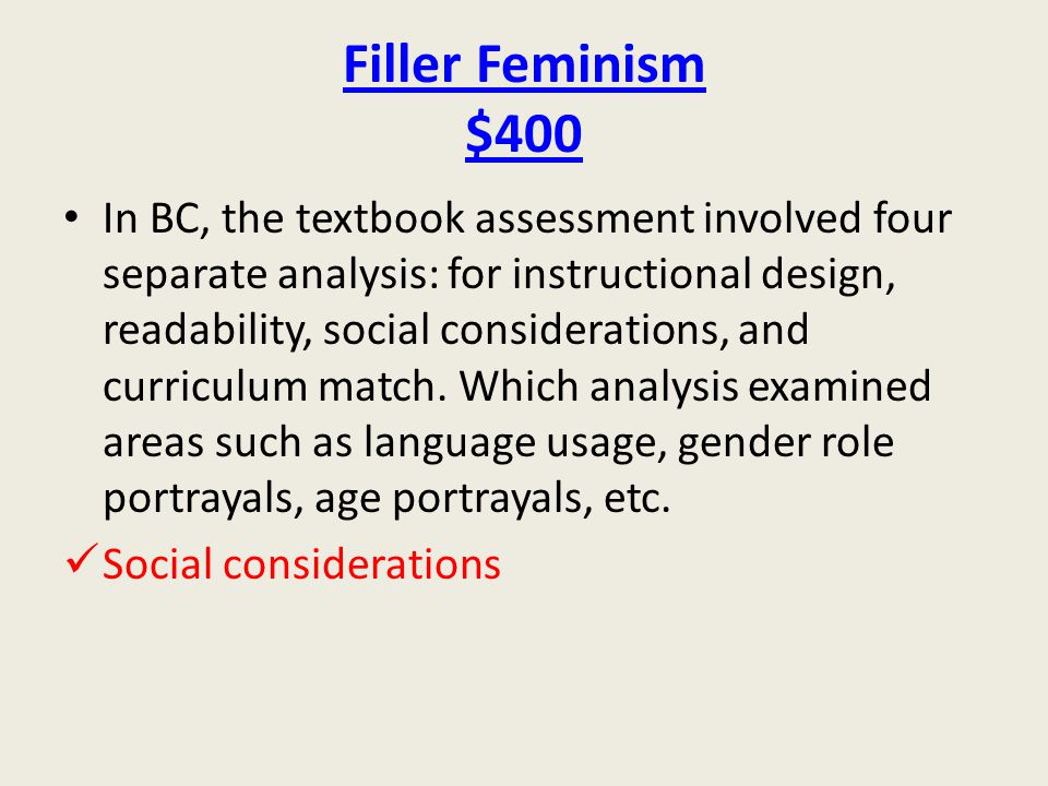Filler Feminism $400 In BC, the textbook assessment involved four separate analysis: for instructional design, readability, social considerations, and curriculum match.