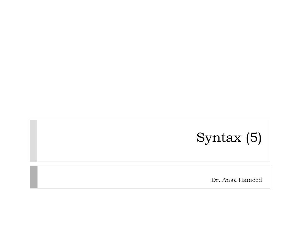 Syntax (5) Dr. Ansa Hameed