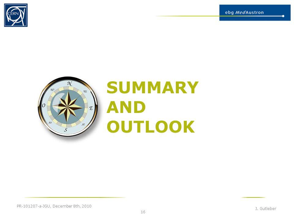 SUMMARY AND OUTLOOK PR-101207-a-JGU, December 8th, 2010 J. Gutleber 16