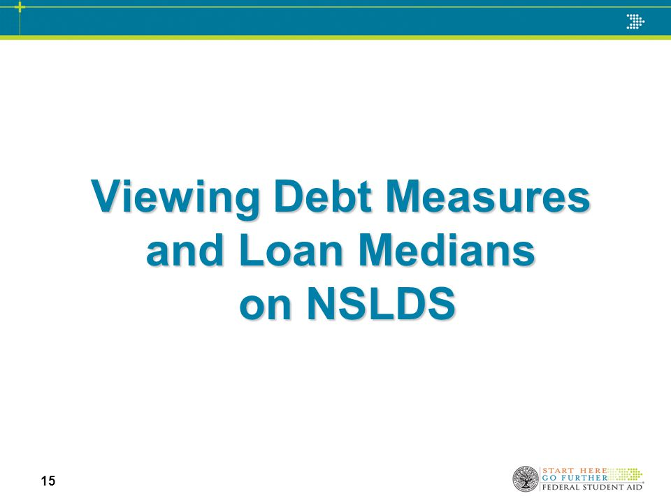 Viewing Debt Measures and Loan Medians on NSLDS 15