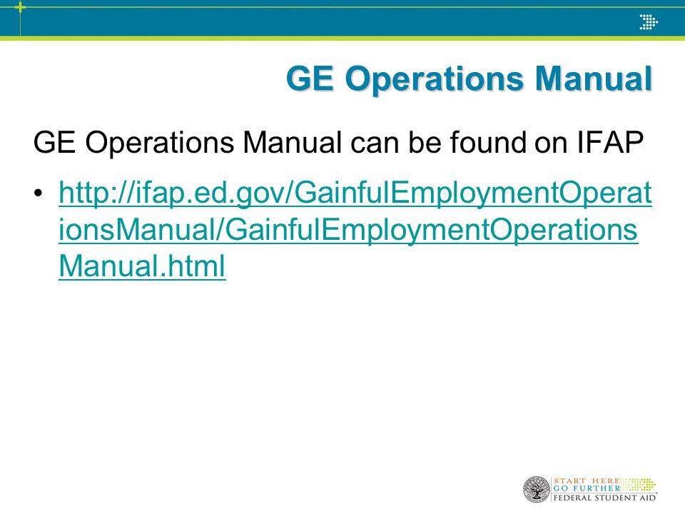 GE Operations Manual GE Operations Manual can be found on IFAP http://ifap.ed.gov/GainfulEmploymentOperat ionsManual/GainfulEmploymentOperations Manua