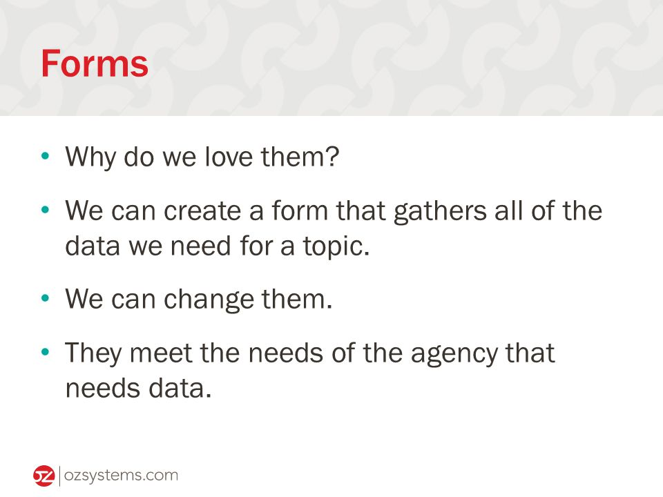 Forms Why do we love them. We can create a form that gathers all of the data we need for a topic.