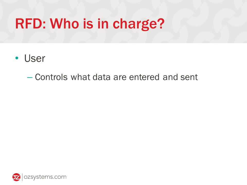 RFD: Who is in charge User – Controls what data are entered and sent