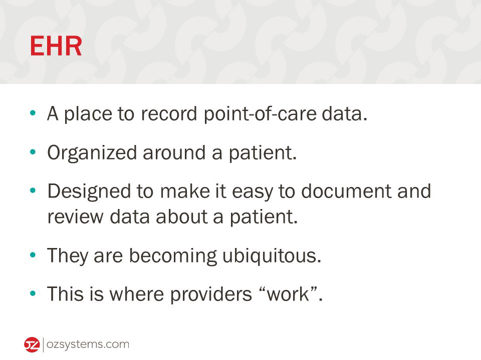 EHR A place to record point-of-care data. Organized around a patient.