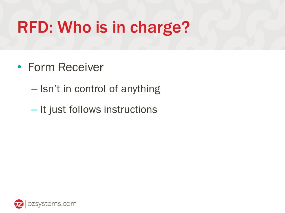 RFD: Who is in charge Form Receiver – Isn't in control of anything – It just follows instructions