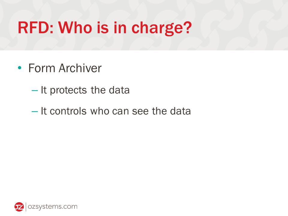 RFD: Who is in charge Form Archiver – It protects the data – It controls who can see the data