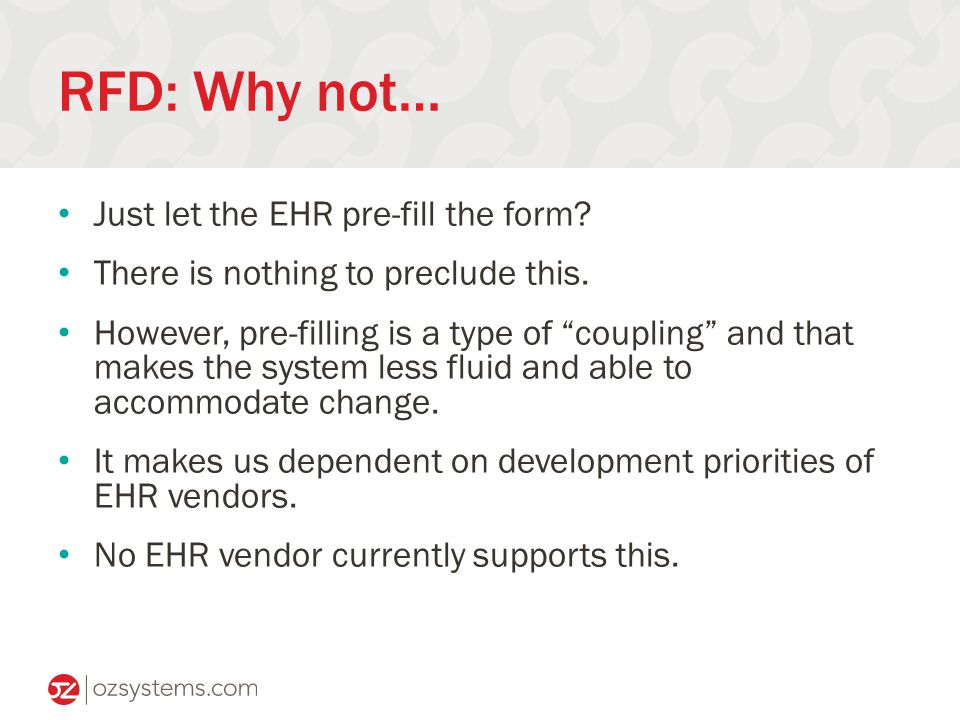 RFD: Why not… Just let the EHR pre-fill the form. There is nothing to preclude this.