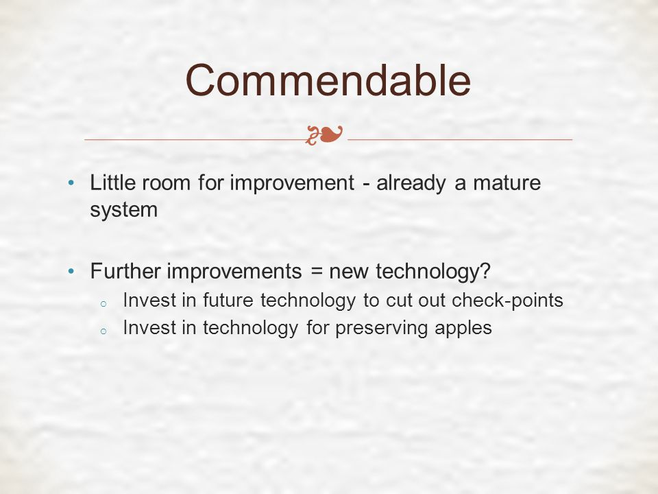❧ Little room for improvement - already a mature system Further improvements = new technology.