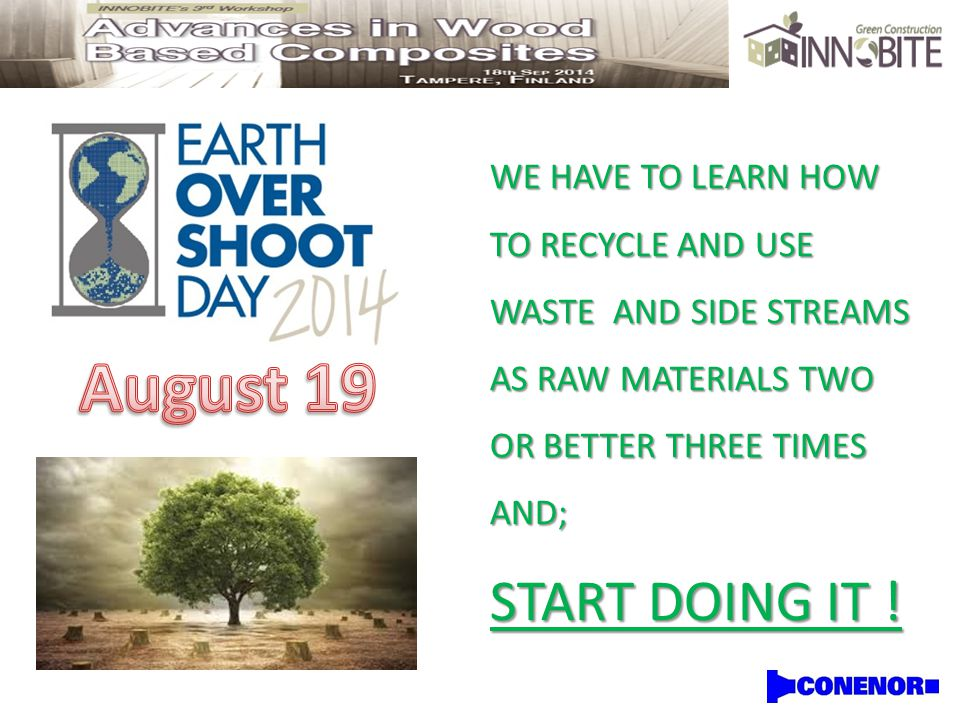 WE HAVE TO LEARN HOW TO RECYCLE AND USE WASTE AND SIDE STREAMS AS RAW MATERIALS TWO OR BETTER THREE TIMES AND; START DOING IT !