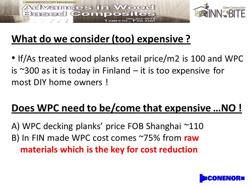 Raw material costs in WPCs (in ranking order) 1.Virgin plastics (PE,PP) +/-1,5 Eur/kg 2.