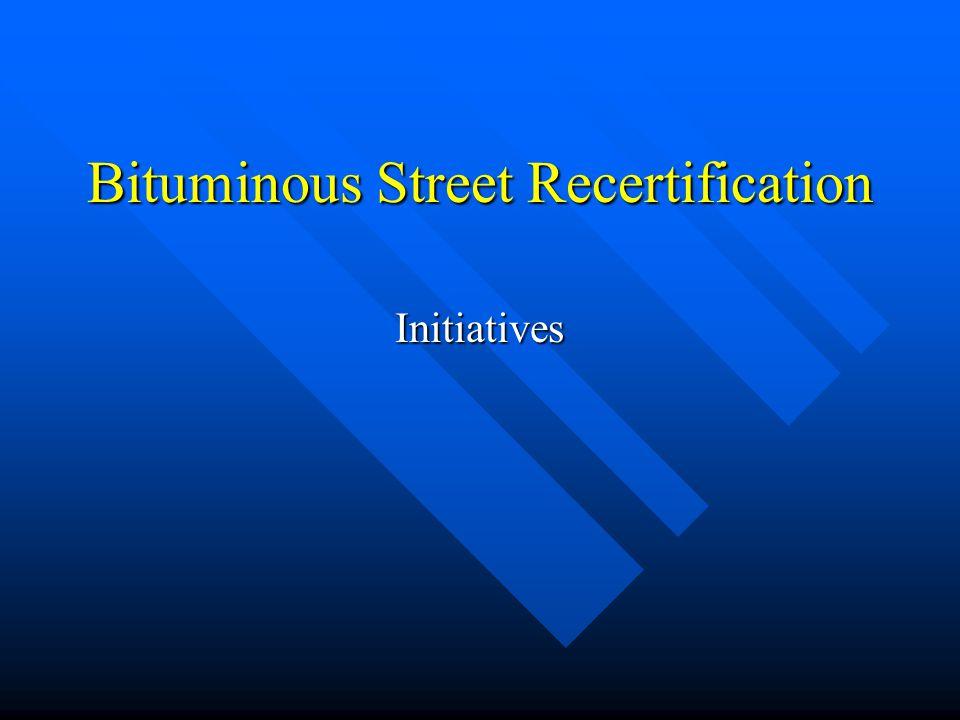 Bituminous Street Recertification Initiatives