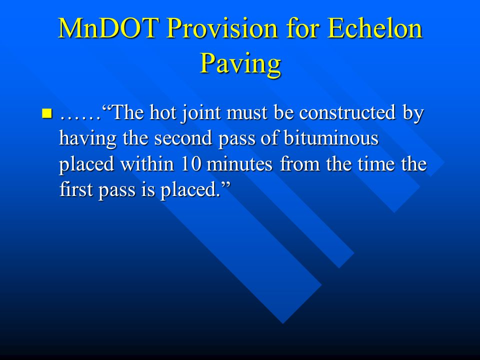 "MnDOT Provision for Echelon Paving n ……""The hot joint must be constructed by having the second pass of bituminous placed within 10 minutes from the ti"
