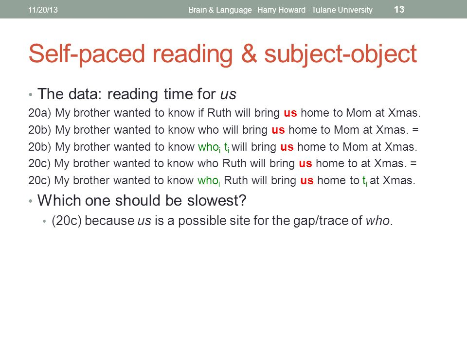 Self-paced reading & subject-object The data: reading time for us 20a) My brother wanted to know if Ruth will bring us home to Mom at Xmas.