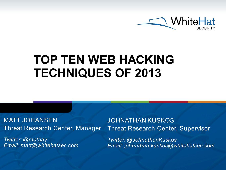 TOP TEN WEB HACKING TECHNIQUES OF 2013 JOHNATHAN KUSKOS Threat Research Center, Supervisor Twitter: @JohnathanKuskos Email: johnathan.kuskos@whitehats