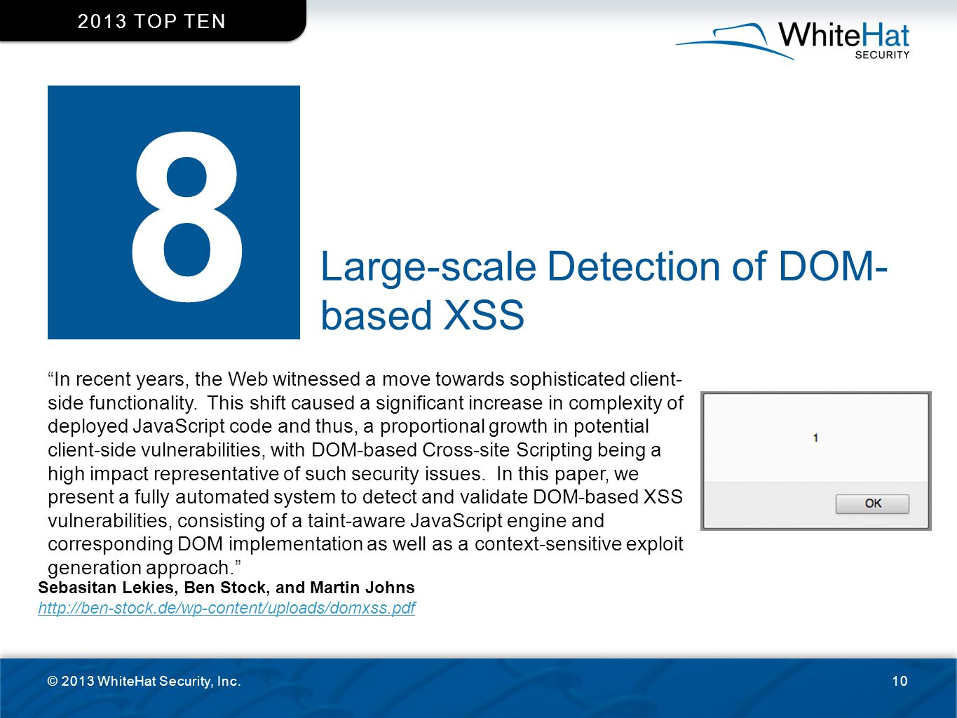 """Large-scale Detection of DOM- based XSS © 2013 WhiteHat Security, Inc.10 2013 TOP TEN 8 """"In recent years, the Web witnessed a move towards sophisticat"""