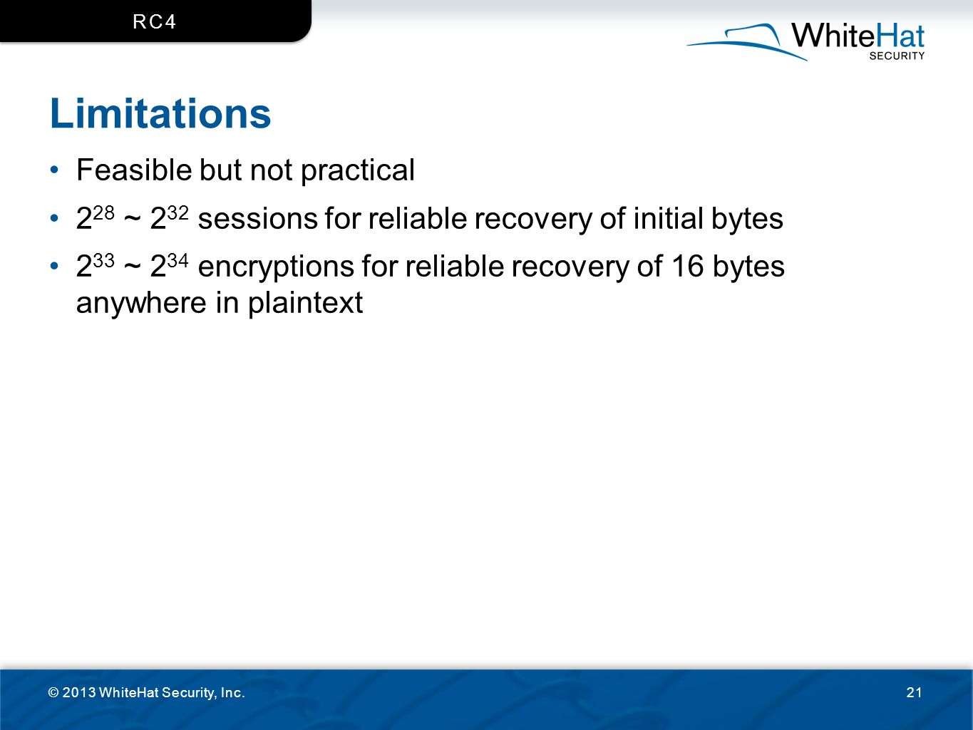 Limitations Feasible but not practical 2 28 ~ 2 32 sessions for reliable recovery of initial bytes 2 33 ~ 2 34 encryptions for reliable recovery of 16