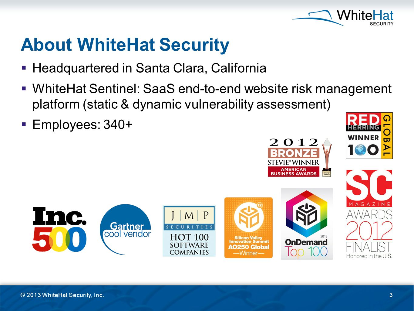 About WhiteHat Security  Headquartered in Santa Clara, California  WhiteHat Sentinel: SaaS end-to-end website risk management platform (static & dyn