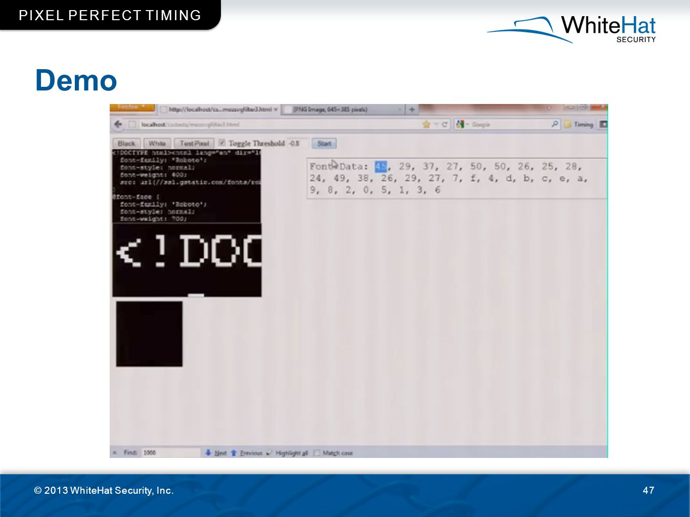 Demo © 2013 WhiteHat Security, Inc.47 PIXEL PERFECT TIMING