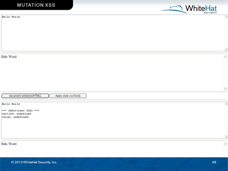 © 2013 WhiteHat Security, Inc.68 MUTATION XSS