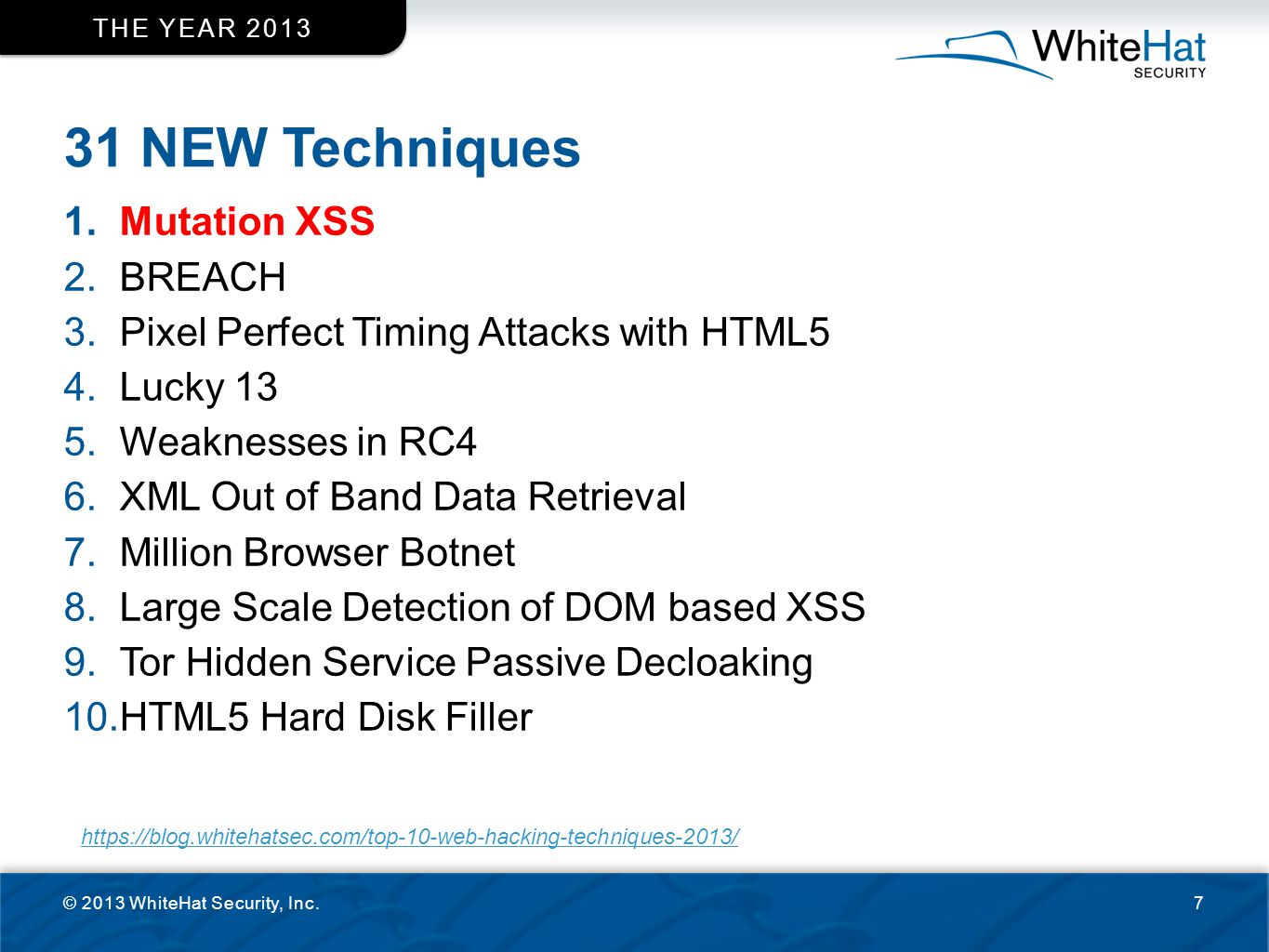 BREACH © 2013 WhiteHat Security, Inc.48 2013 TOP TEN 2 In this hands-on talk, we will introduce new targeted techniques and research that allows an attacker to reliably retrieve encrypted secrets (session identifiers, CSRF tokens, OAuth tokens, email addresses, ViewState hidden fields, etc.) from an HTTPS channel.