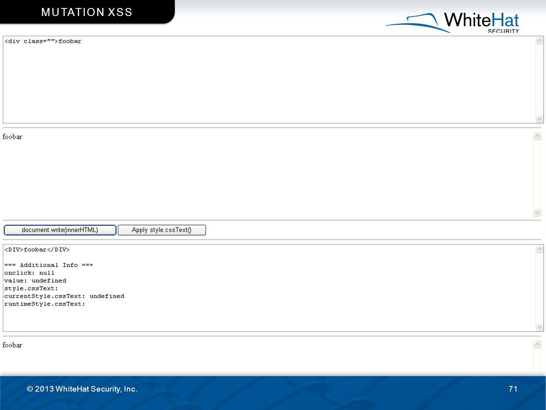© 2013 WhiteHat Security, Inc.71 MUTATION XSS