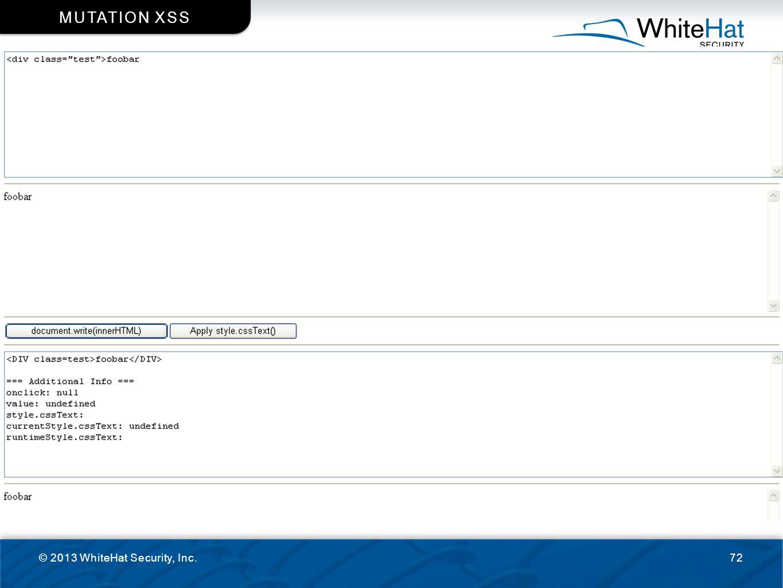© 2013 WhiteHat Security, Inc.72 MUTATION XSS