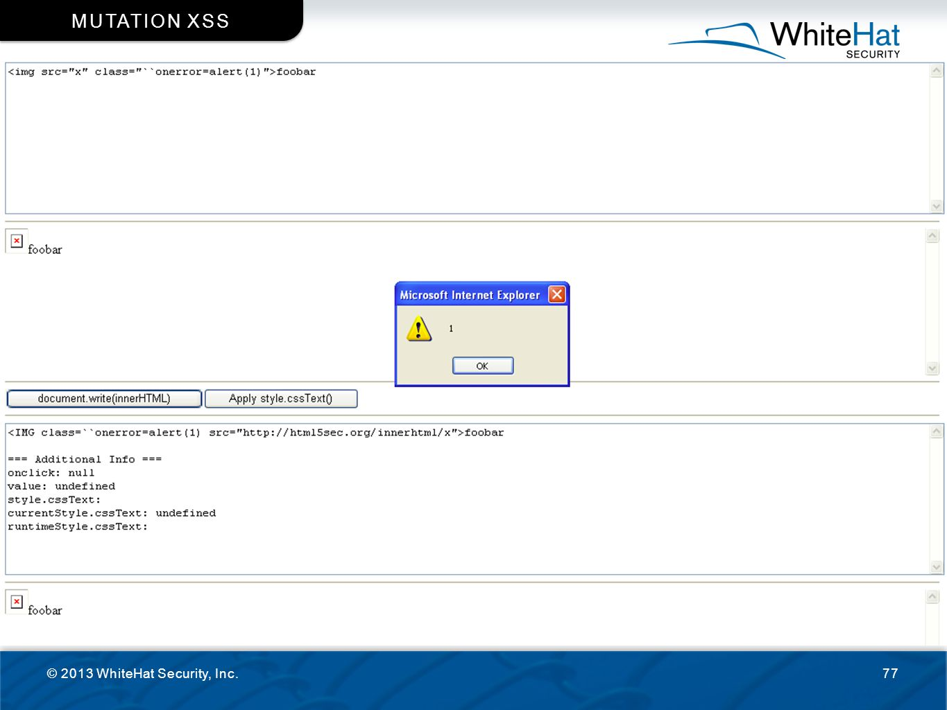 http://html5sec.org/innerhtml/ © 2013 WhiteHat Security, Inc.77 MUTATION XSS Test-suite so that you can see the effects of innerHTML Screenshots to fo