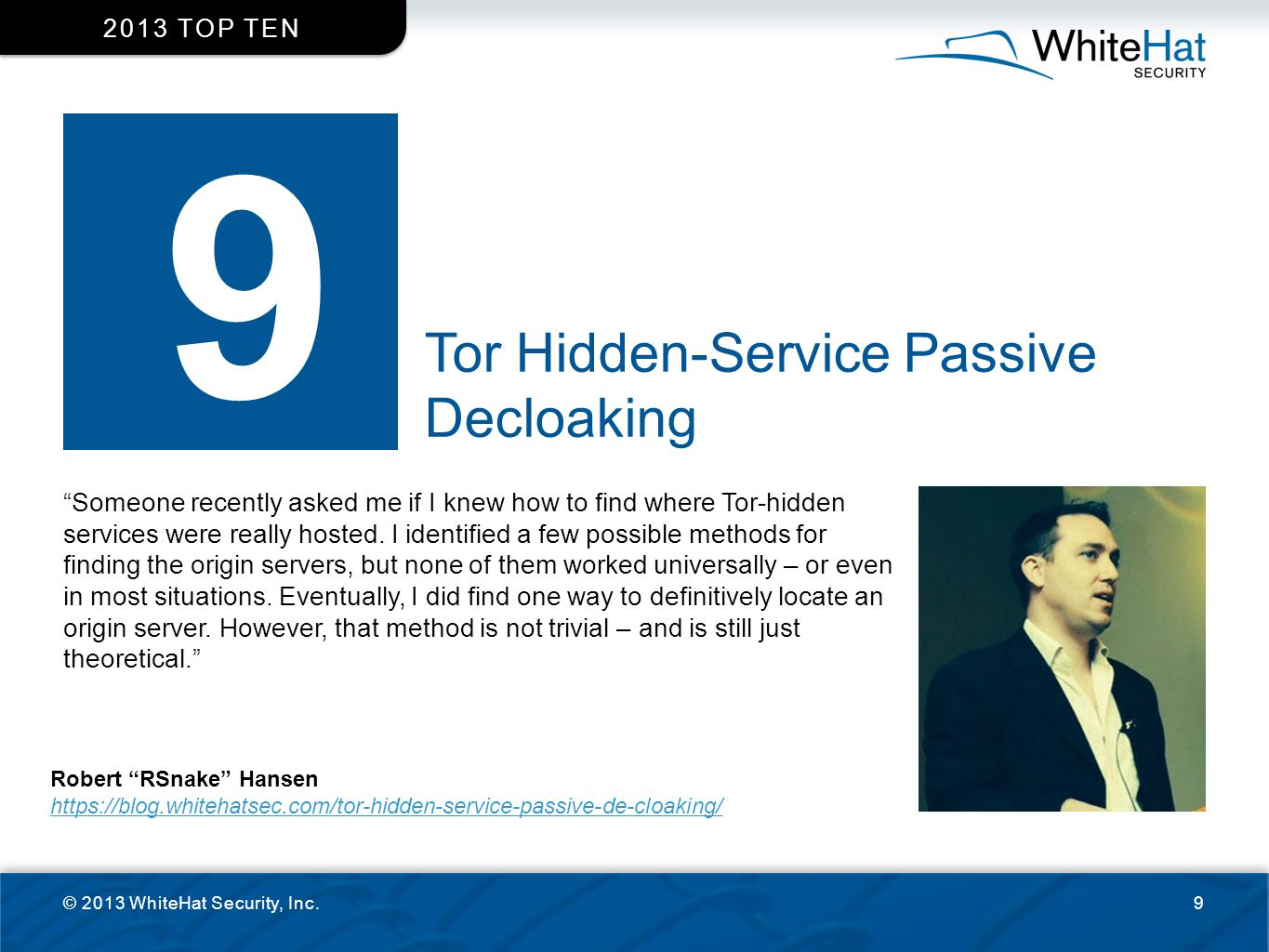 """Tor Hidden-Service Passive Decloaking © 2013 WhiteHat Security, Inc.9 2013 TOP TEN 9 """"Someone recently asked me if I knew how to find where Tor-hidden"""
