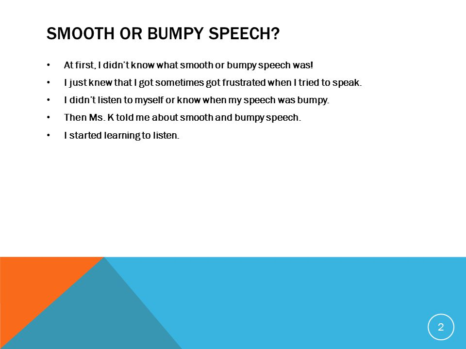 SMOOTH OR BUMPY SPEECH I'M LEARNING TO LISTEN!