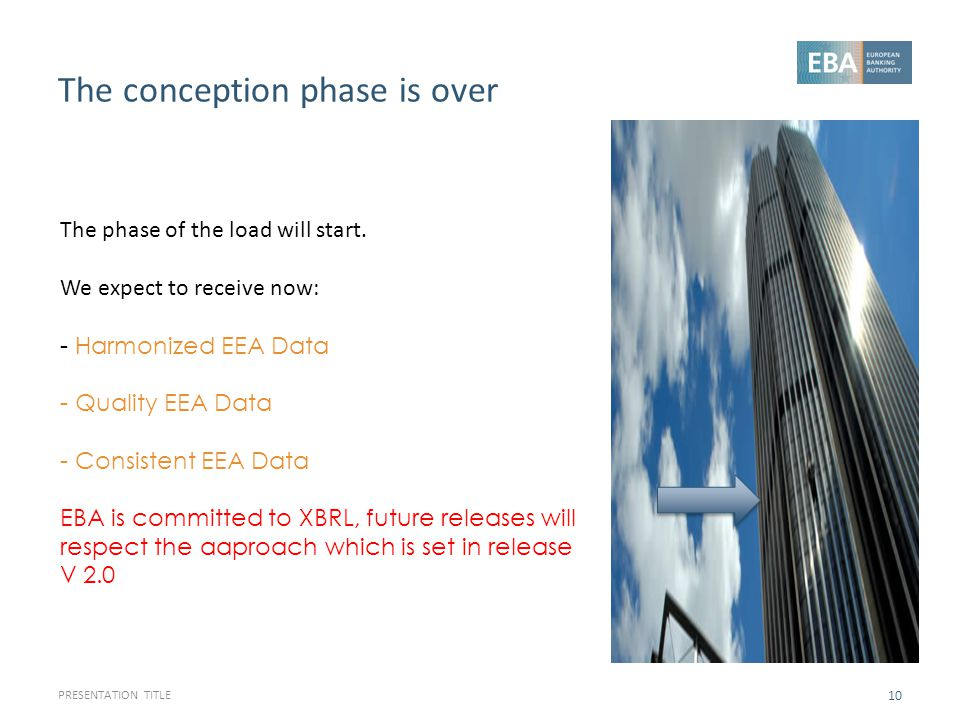 The conception phase is over PRESENTATION TITLE 10 The phase of the load will start. We expect to receive now: - Harmonized EEA Data - Quality EEA Dat