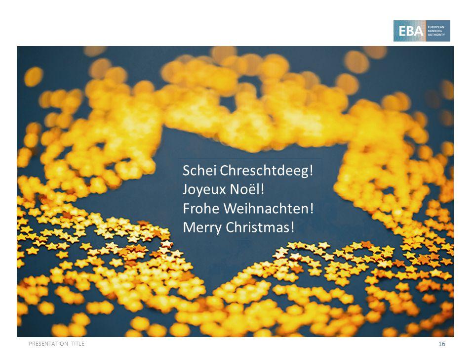 PRESENTATION TITLE 16 Schei Chreschtdeeg! Joyeux Noël! Frohe Weihnachten! Merry Christmas!