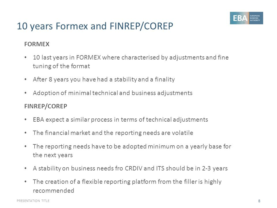 10 years Formex and FINREP/COREP PRESENTATION TITLE 8 FORMEX 10 last years in FORMEX where characterised by adjustments and fine tuning of the format